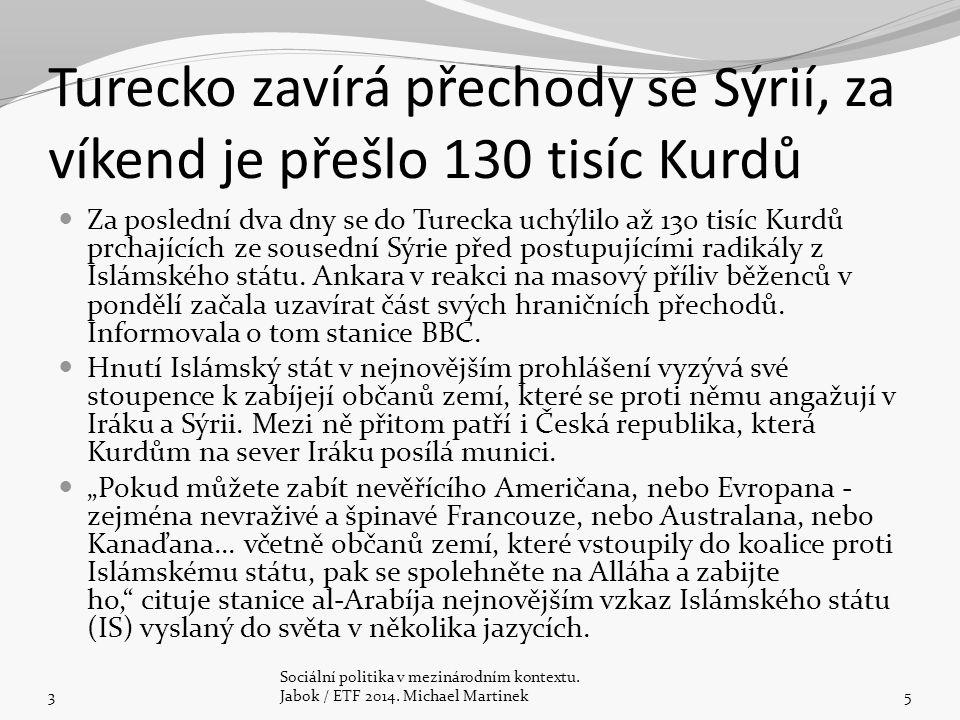 Turecko zavírá přechody se Sýrií, za víkend je přešlo 130 tisíc Kurdů Za poslední dva dny se do Turecka uchýlilo až 130 tisíc Kurdů prchajících ze sousední Sýrie před postupujícími radikály z Islámského státu.
