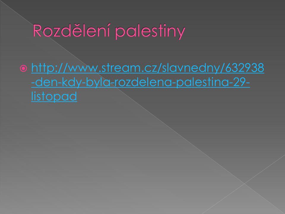  http://www.stream.cz/slavnedny/632938 -den-kdy-byla-rozdelena-palestina-29- listopad http://www.stream.cz/slavnedny/632938 -den-kdy-byla-rozdelena-palestina-29- listopad