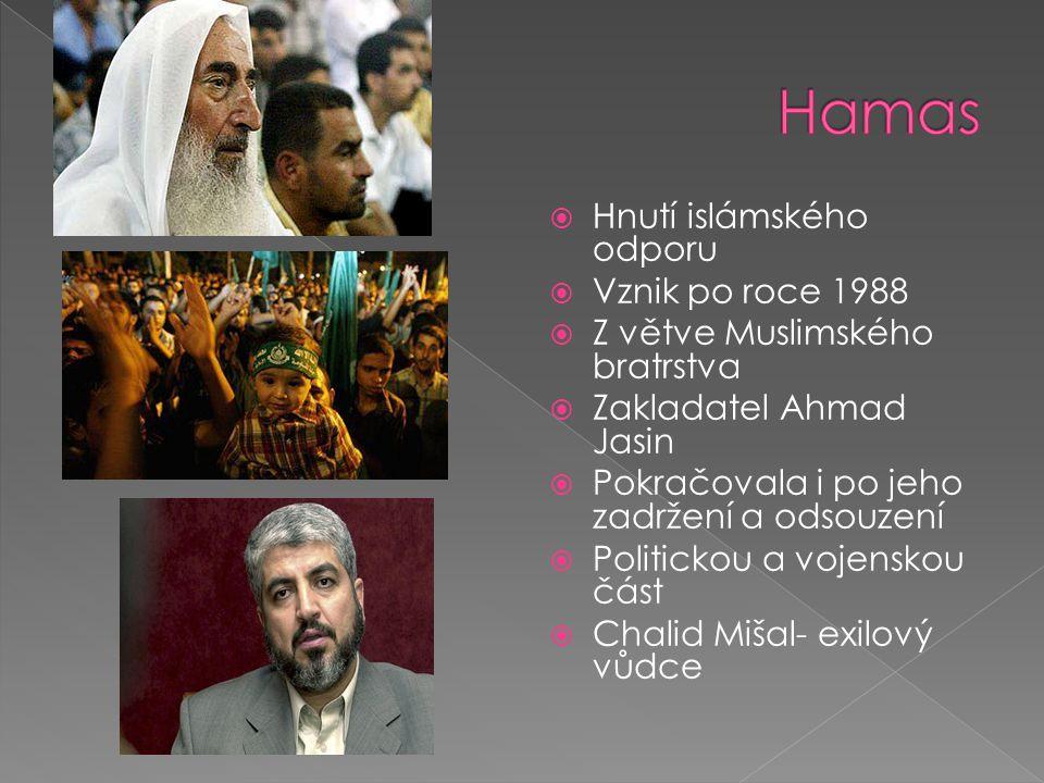  Hnutí islámského odporu  Vznik po roce 1988  Z větve Muslimského bratrstva  Zakladatel Ahmad Jasin  Pokračovala i po jeho zadržení a odsouzení  Politickou a vojenskou část  Chalid Mišal- exilový vůdce