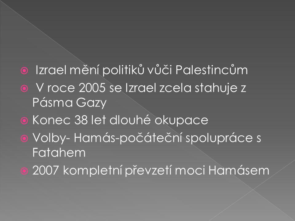  Izrael mění politiků vůči Palestincům  V roce 2005 se Izrael zcela stahuje z Pásma Gazy  Konec 38 let dlouhé okupace  Volby- Hamás-počáteční spolupráce s Fatahem  2007 kompletní převzetí moci Hamásem