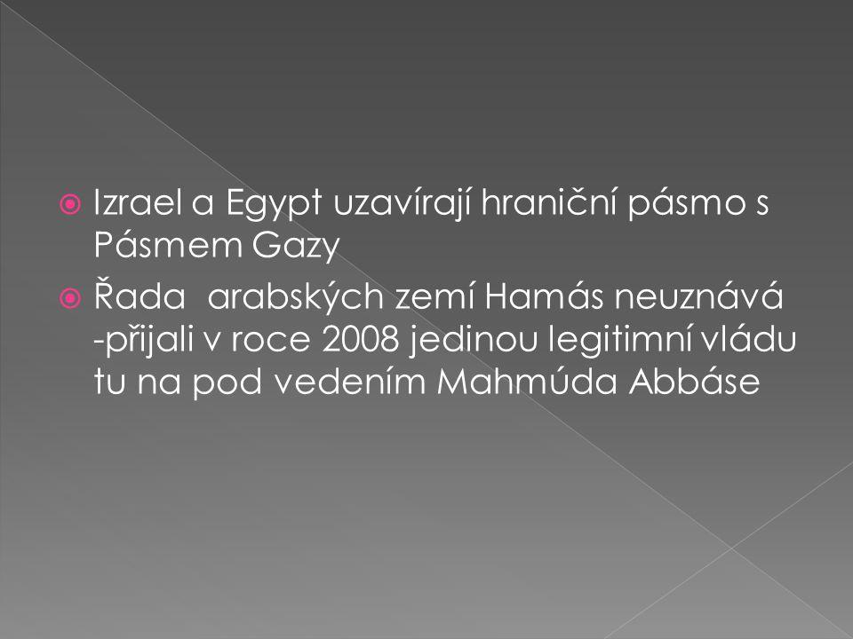 Izrael a Egypt uzavírají hraniční pásmo s Pásmem Gazy  Řada arabských zemí Hamás neuznává -přijali v roce 2008 jedinou legitimní vládu tu na pod vedením Mahmúda Abbáse