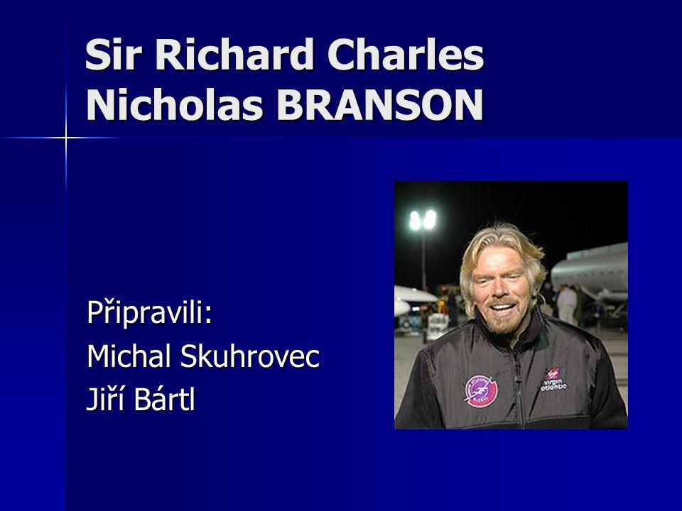 Sir Richard Charles Nicholas BRANSON Připravili: Michal Skuhrovec Jiří Bártl