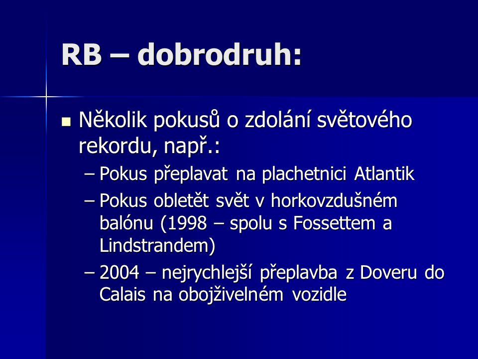 RB – dobrodruh: Několik pokusů o zdolání světového rekordu, např.: Několik pokusů o zdolání světového rekordu, např.: –Pokus přeplavat na plachetnici