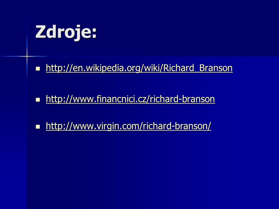 Zdroje: http://en.wikipedia.org/wiki/Richard_Branson http://en.wikipedia.org/wiki/Richard_Branson http://en.wikipedia.org/wiki/Richard_Branson http://