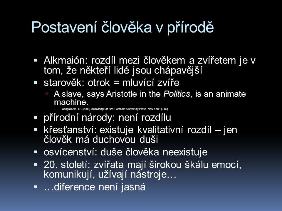 Postavení člověka v přírodě  Alkmaión: rozdíl mezi člověkem a zvířetem je v tom, že někteří lidé jsou chápavější  starověk: otrok = mluvící zvíře  A slave, says Aristotle in the Politics, is an animate machine.