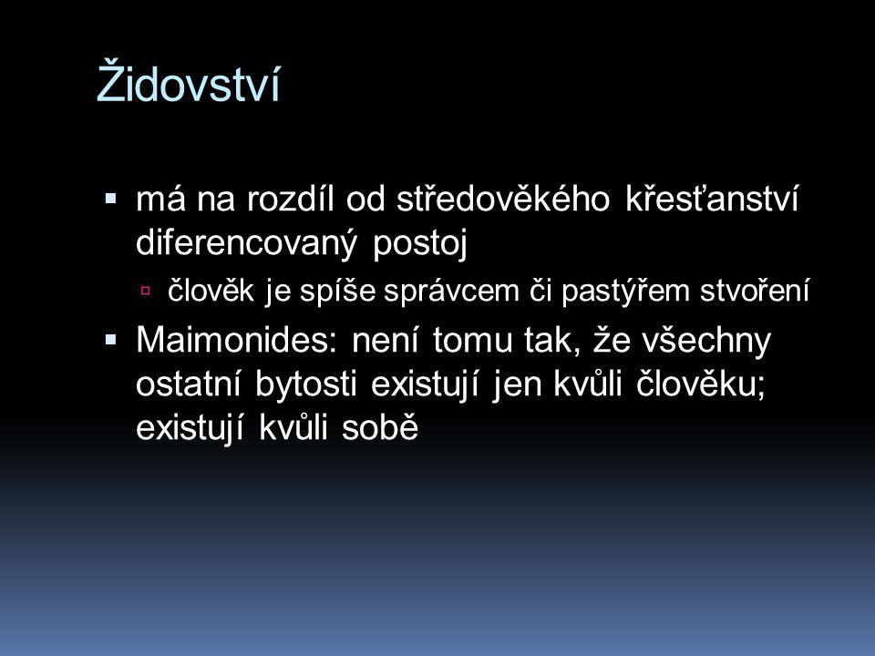 Židovství  má na rozdíl od středověkého křesťanství diferencovaný postoj  člověk je spíše správcem či pastýřem stvoření  Maimonides: není tomu tak, že všechny ostatní bytosti existují jen kvůli člověku; existují kvůli sobě