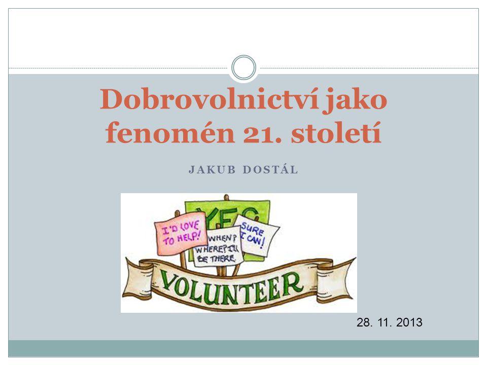 JAKUB DOSTÁL Dobrovolnictví jako fenomén 21. století 28. 11. 2013