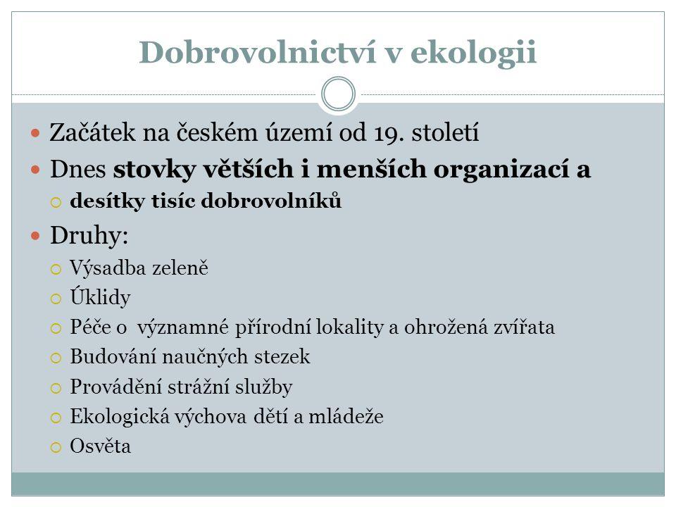Začátek na českém území od 19. století Dnes stovky větších i menších organizací a  desítky tisíc dobrovolníků Druhy:  Výsadba zeleně  Úklidy  Péče