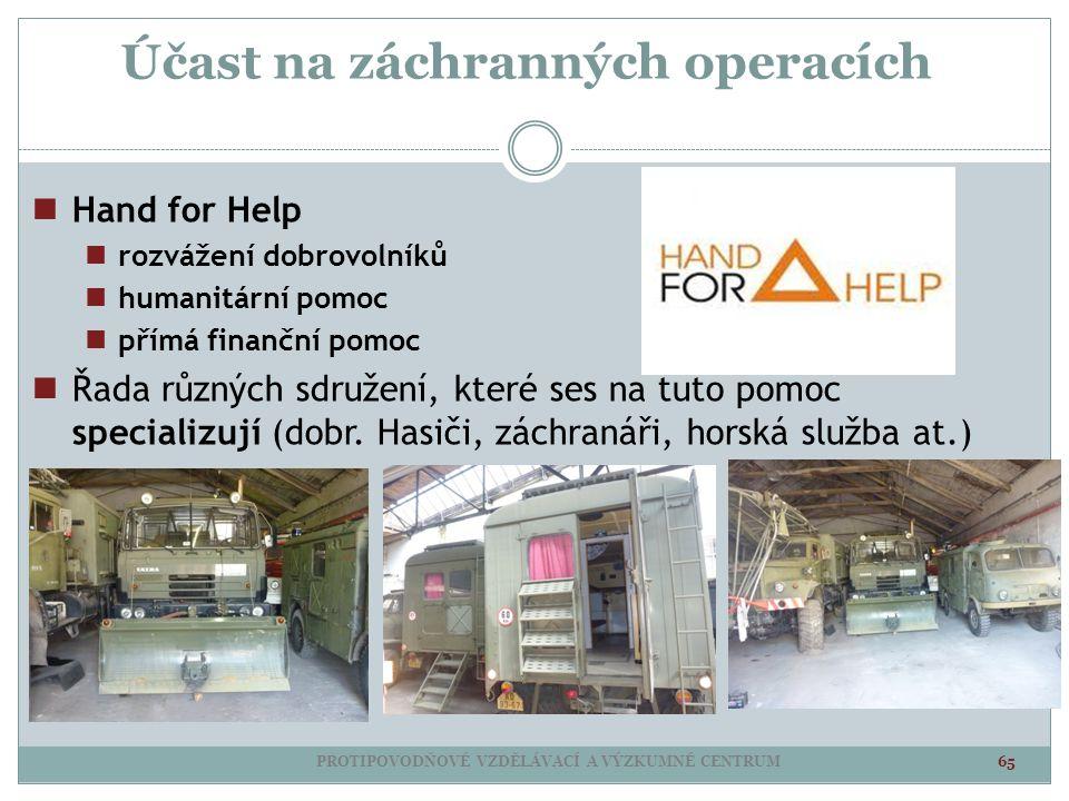 Účast na záchranných operacích PROTIPOVODŇOVÉ VZDĚLÁVACÍ A VÝZKUMNÉ CENTRUM 65 Hand for Help rozvážení dobrovolníků humanitární pomoc přímá finanční p