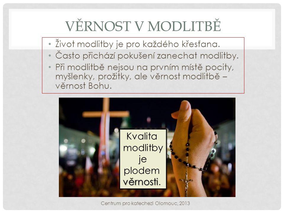 VĚRNOST V MODLITBĚ Život modlitby je pro každého křesťana. Často přichází pokušení zanechat modlitby. Při modlitbě nejsou na prvním místě pocity, myšl