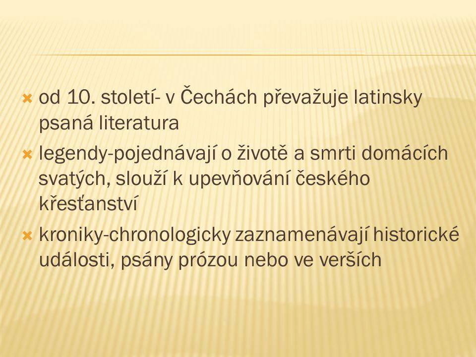 od 10. století- v Čechách převažuje latinsky psaná literatura  legendy-pojednávají o životě a smrti domácích svatých, slouží k upevňování českého k