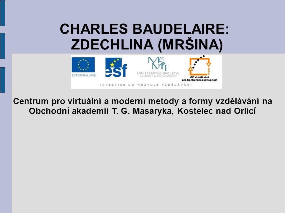 CHARLES BAUDELAIRE: ZDECHLINA (MRŠINA) Centrum pro virtuální a moderní metody a formy vzdělávání na Obchodní akademii T. G. Masaryka, Kostelec nad Orl