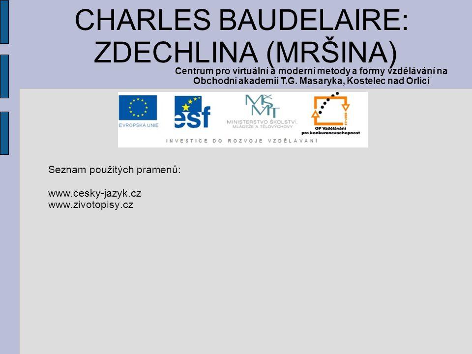 Seznam použitých pramenů: www.cesky-jazyk.cz www.zivotopisy.cz CHARLES BAUDELAIRE: ZDECHLINA (MRŠINA) Centrum pro virtuální a moderní metody a formy v