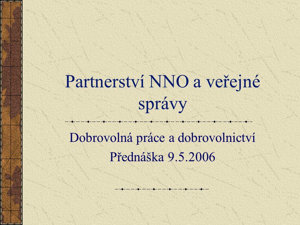Partnerství NNO a veřejné správy Dobrovolná práce a dobrovolnictví Přednáška 9.5.2006