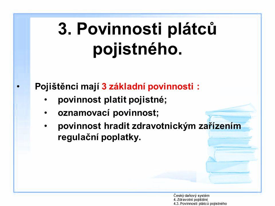 3. Povinnosti plátců pojistného. Pojištěnci mají 3 základní povinnosti : povinnost platit pojistné; oznamovací povinnost; povinnost hradit zdravotnick
