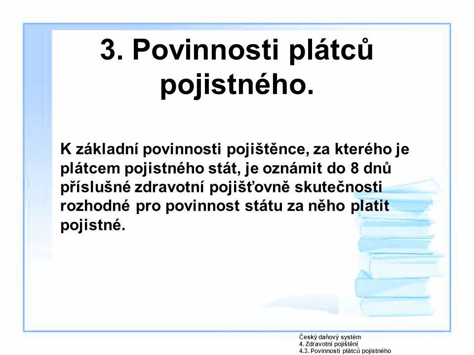 3. Povinnosti plátců pojistného. K základní povinnosti pojištěnce, za kterého je plátcem pojistného stát, je oznámit do 8 dnů příslušné zdravotní poji