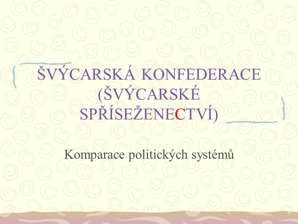 Švýcarská konfederace státní zřízení – federativní parlamentní demokratická republika Polopřímá demokracie – koexistence parlamentu na úrovni spolku, kantonálních parlamentů, institutů referenda a iniciativy navzdory svému názvu je Švýcarsko od r.