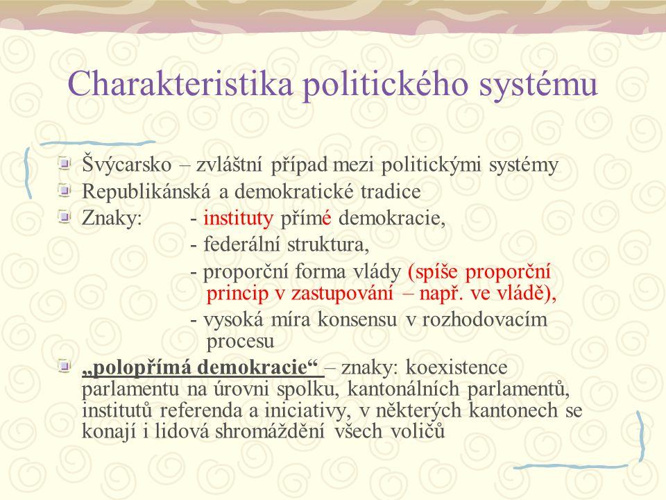 Politický systém a jeho vývoj Model demokratické vlády - konsensuální (konkordanční) demokracie - znaky: 1) exekutiva - široké spektrum politickým stran, široká vládní koalice, 2) vysoká míra nezávislosti exekutivy a legislativy navzájem, 3) více politických stran, 4) uplatnění poměrného volebního systému při parlamentních volbách, 5) silné zájmové svazy, 6) decentralizovaná vládní struktura, 7) dvoukomorový parlament, 8) existence psané ústavy.