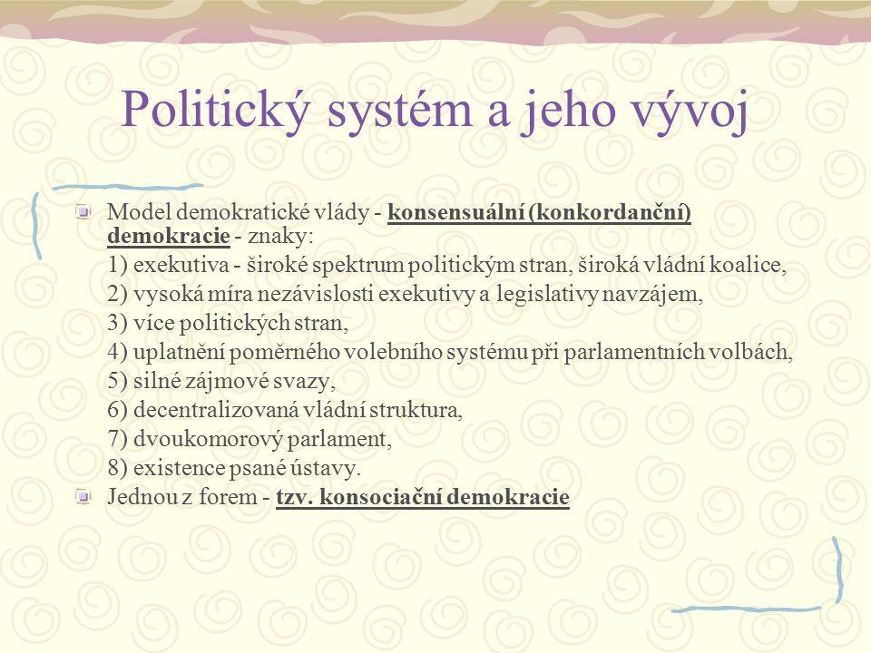 Politický systém a jeho vývoj Model demokratické vlády - konsensuální (konkordanční) demokracie - znaky: 1) exekutiva - široké spektrum politickým str