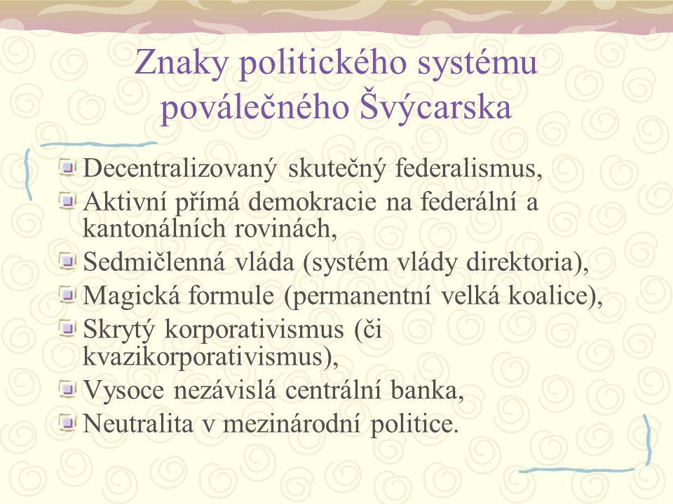 Znaky politického systému poválečného Švýcarska Decentralizovaný skutečný federalismus, Aktivní přímá demokracie na federální a kantonálních rovinách,