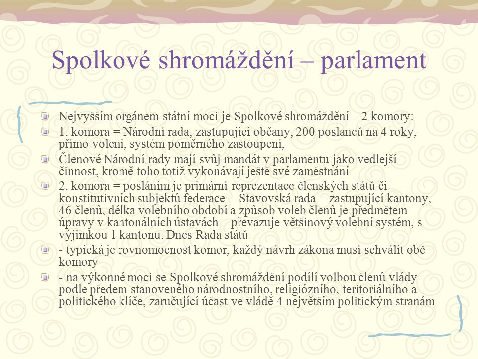 Spolkové shromáždění – parlament Nejvyšším orgánem státní moci je Spolkové shromáždění – 2 komory: 1. komora = Národní rada, zastupující občany, 200 p