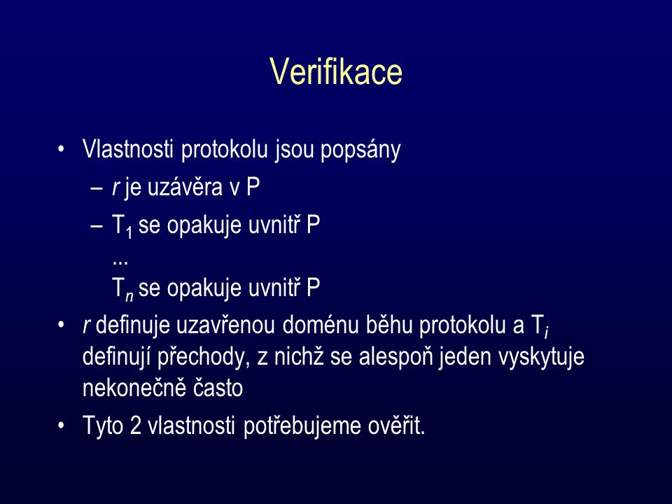 Verifikace Vlastnosti protokolu jsou popsány – r je uzávěra v P –T 1 se opakuje uvnitř P...
