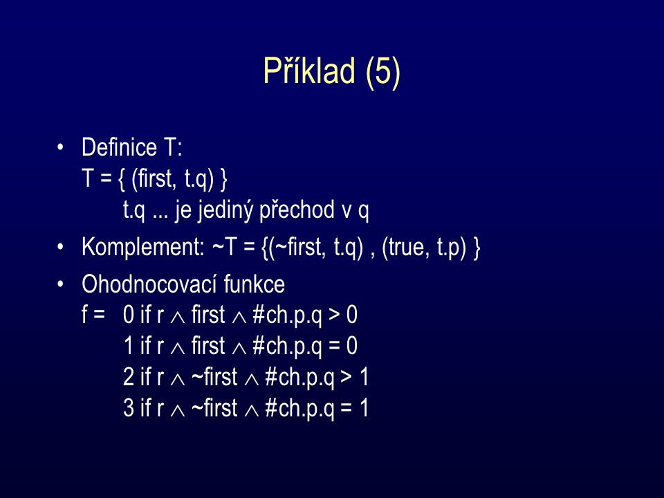 Příklad (6) f=3f=2f=1f=0 (true, t.p) (~first, t.q) (true, t.p) (first, t.q) (~first, t.q) (true, t.p)
