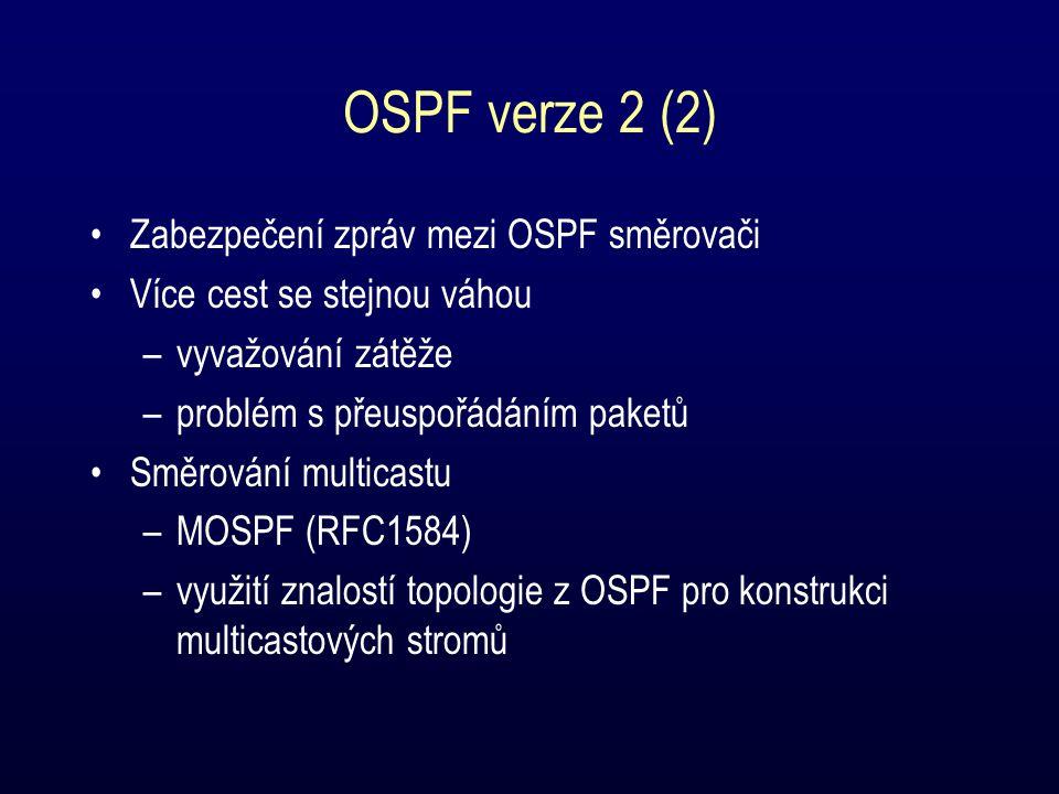 OSPF verze 2 (3) Hierarchizace jednoho AS –oblasti (areas) –vysílání LS informací je omezeno na oblast –pro směrovače v jiné oblasti AS je oblast black-box Hraniční směrovače oblastí –jedna oblast uvnitř AS je označena jako páteřní –hraniční směrovače náleží do páteřní oblasti a do nejméně jedné další oblasti