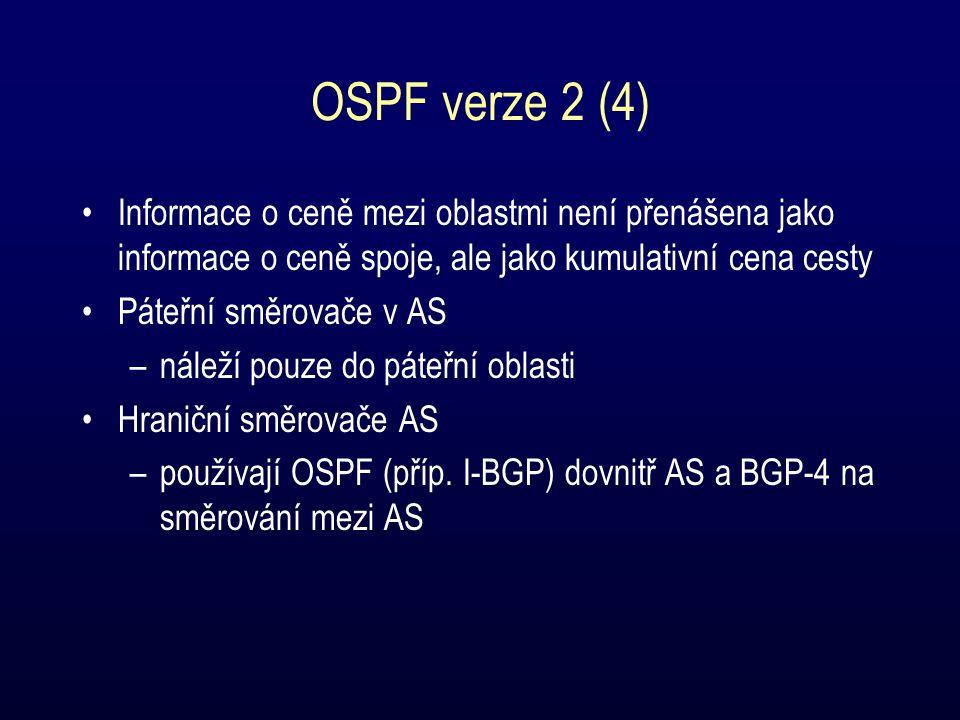 OSPF verze 2 (4) Informace o ceně mezi oblastmi není přenášena jako informace o ceně spoje, ale jako kumulativní cena cesty Páteřní směrovače v AS –náleží pouze do páteřní oblasti Hraniční směrovače AS –používají OSPF (příp.