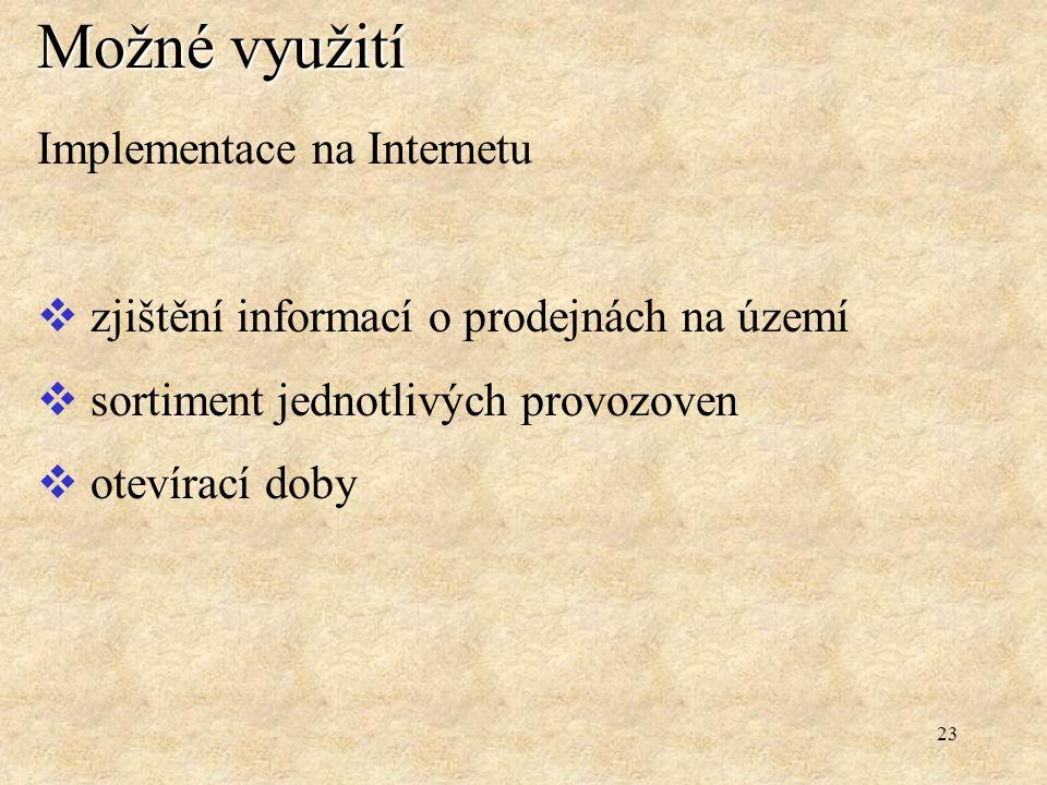 23 Možné využití Implementace na Internetu  zjištění informací o prodejnách na území  sortiment jednotlivých provozoven  otevírací doby