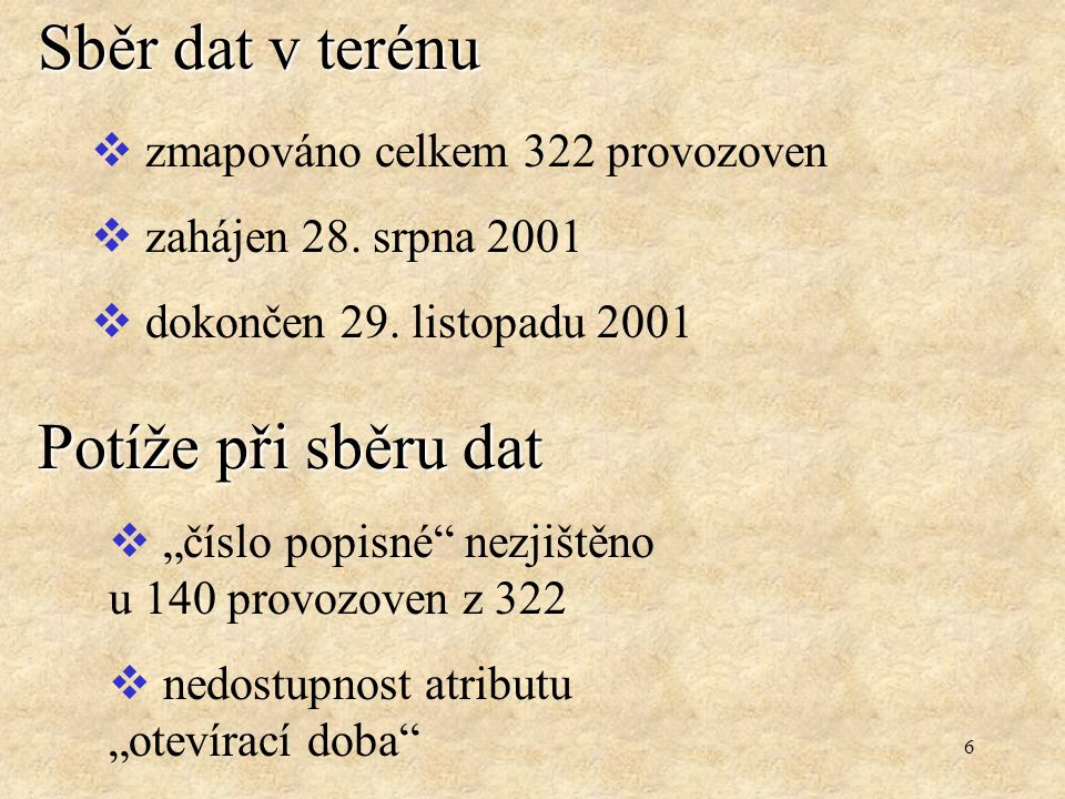 """6 Sběr dat v terénu  zmapováno celkem 322 provozoven  zahájen 28. srpna 2001  dokončen 29. listopadu 2001 Potíže při sběru dat  """"číslo popisné"""" ne"""