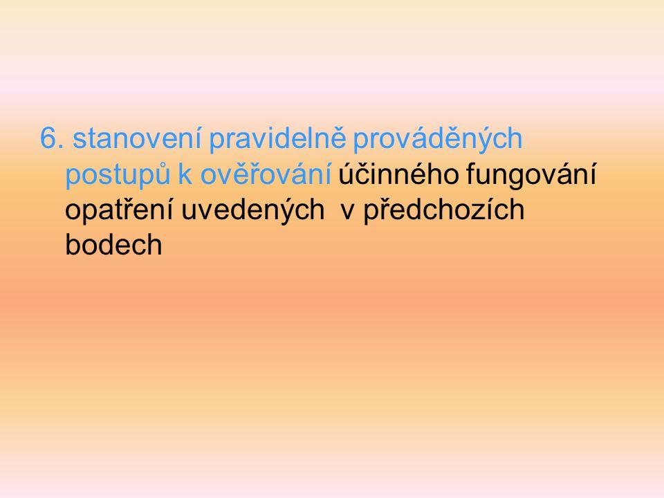 6. stanovení pravidelně prováděných postupů k ověřování účinného fungování opatření uvedených v předchozích bodech