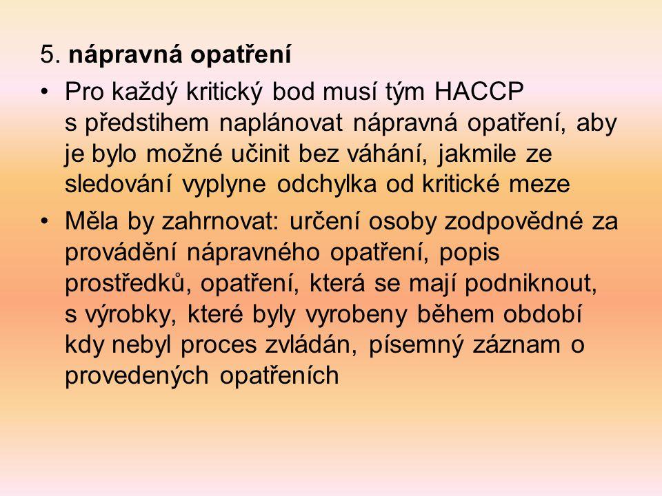 5. nápravná opatření Pro každý kritický bod musí tým HACCP s předstihem naplánovat nápravná opatření, aby je bylo možné učinit bez váhání, jakmile ze