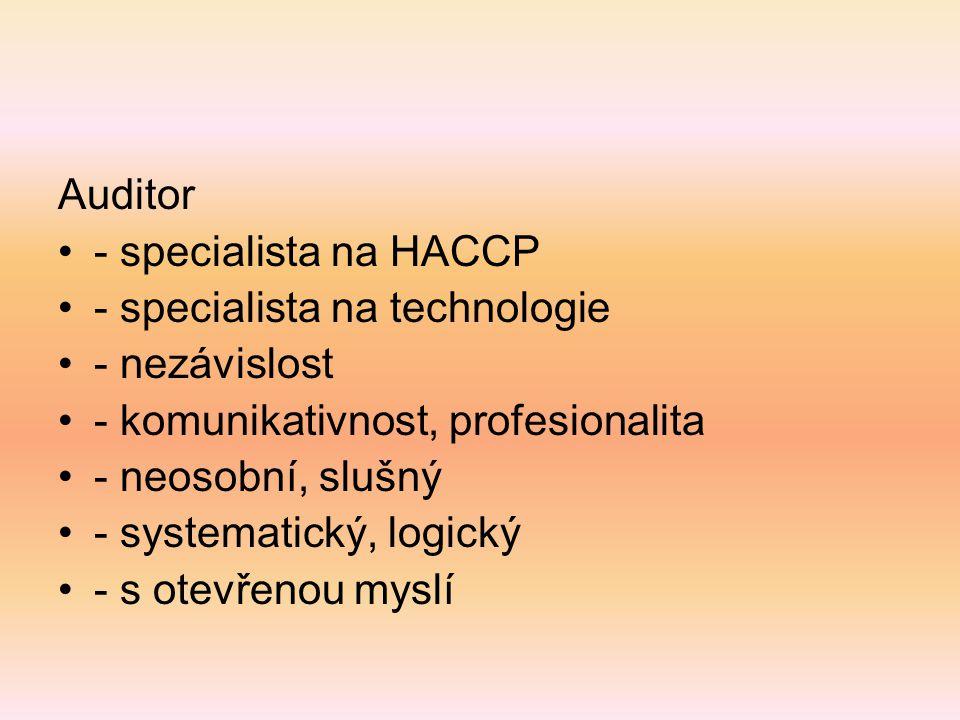 Auditor - specialista na HACCP - specialista na technologie - nezávislost - komunikativnost, profesionalita - neosobní, slušný - systematický, logický