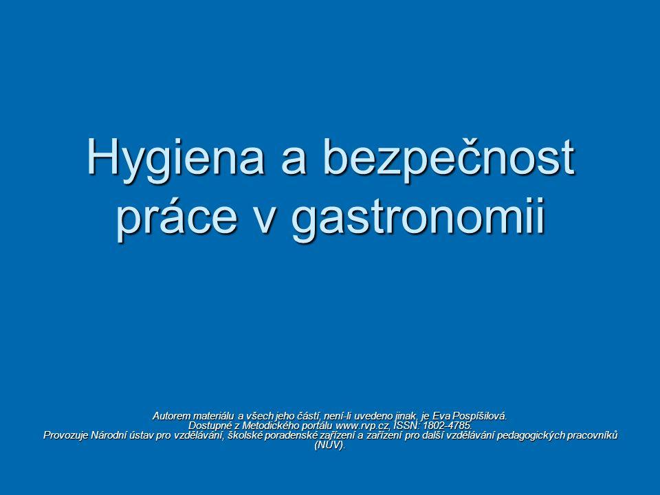 Hygiena a bezpečnost práce v gastronomii Autorem materiálu a všech jeho částí, není-li uvedeno jinak, je Eva Pospíšilová. Dostupné z Metodického portá