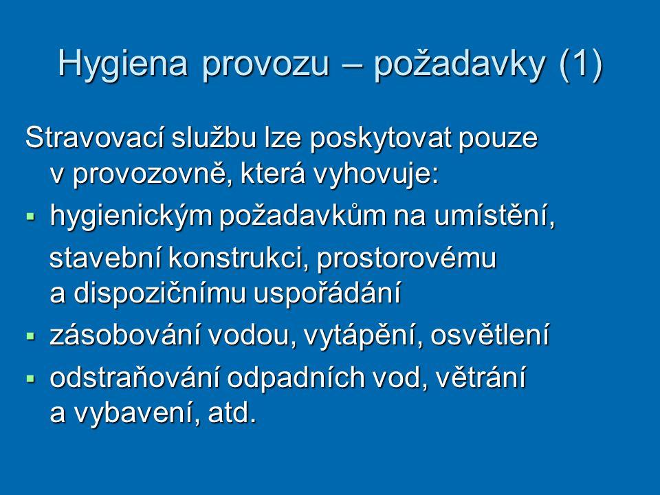 Hygiena provozu – požadavky (1) Stravovací službu lze poskytovat pouze v provozovně, která vyhovuje:  hygienickým požadavkům na umístění, stavební ko