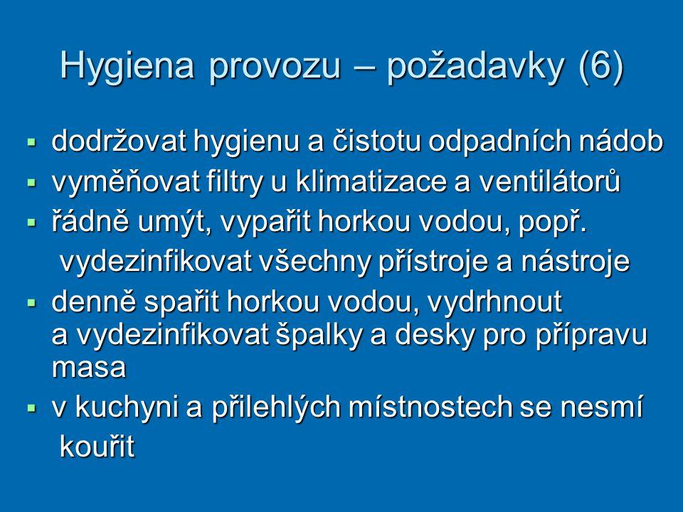 Hygiena provozu – požadavky (6)  dodržovat hygienu a čistotu odpadních nádob  vyměňovat filtry u klimatizace a ventilátorů  řádně umýt, vypařit hor