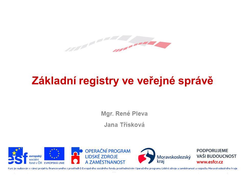 Mgr. René Pleva Jana Třísková Základní registry ve veřejné správě