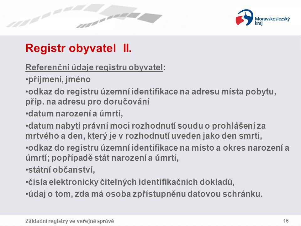 Registr obyvatel II. Referenční údaje registru obyvatel: příjmení, jméno odkaz do registru územní identifikace na adresu místa pobytu, příp. na adresu