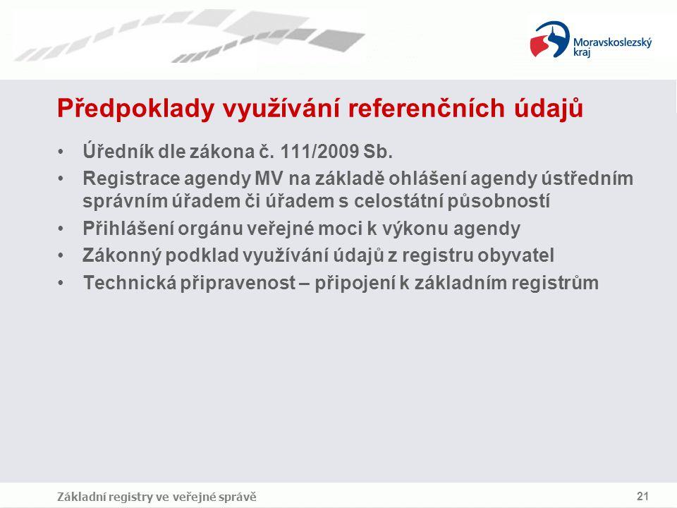 Základní registry ve veřejné správě 21 Předpoklady využívání referenčních údajů Úředník dle zákona č. 111/2009 Sb. Registrace agendy MV na základě ohl