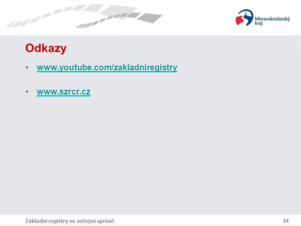 Základní registry ve veřejné správě 24 Odkazy www.youtube.com/zakladniregistry www.szrcr.cz