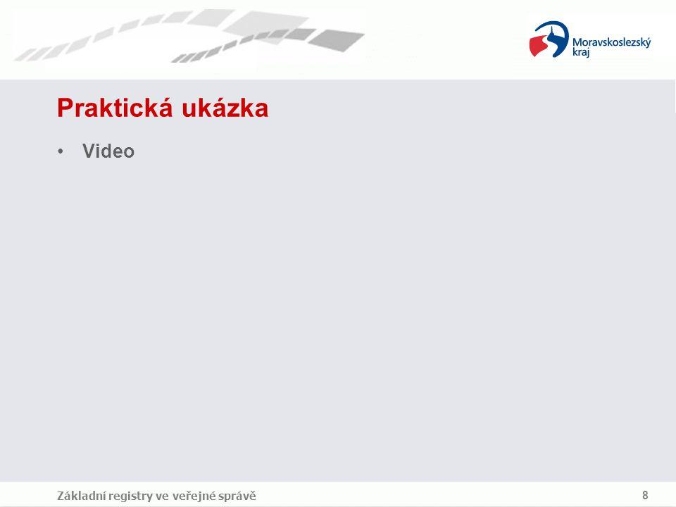 Základní registry ve veřejné správě 8 Praktická ukázka Video