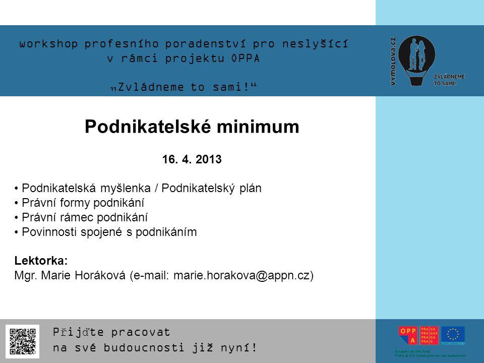 """workshop profesního poradenství pro neslyšící v rámci projektu OPPA """"Zvládneme to sami!"""" Podnikatelské minimum 16. 4. 2013 Podnikatelská myšlenka / Po"""