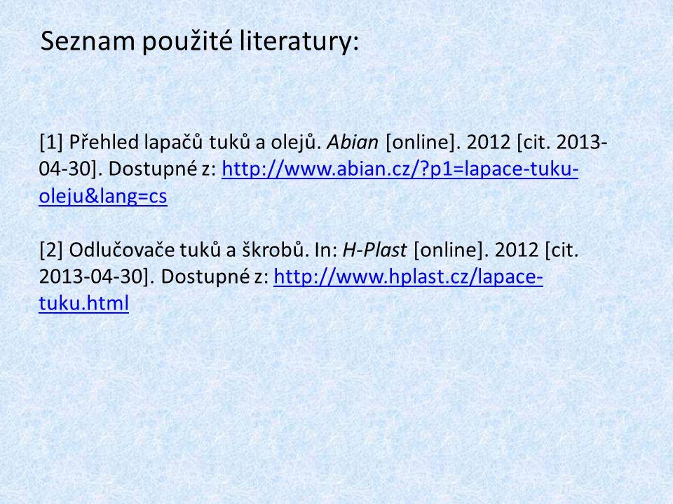 Seznam použité literatury: [1] Přehled lapačů tuků a olejů. Abian [online]. 2012 [cit. 2013- 04-30]. Dostupné z: http://www.abian.cz/?p1=lapace-tuku-