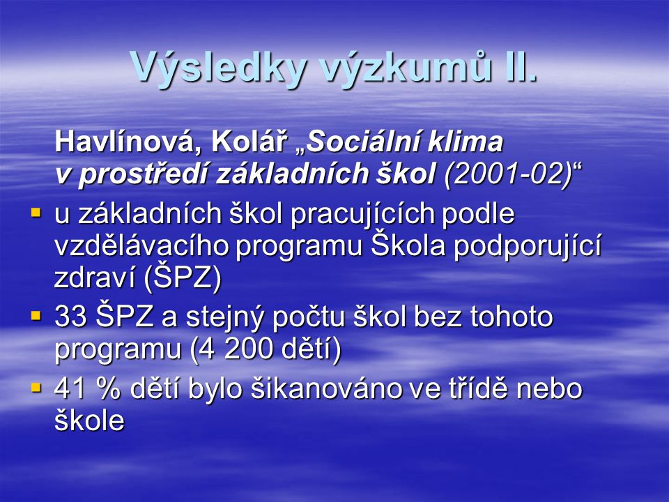 """Výsledky výzkumů II. Havlínová, Kolář """"Sociální klima v prostředí základních škol (2001-02)""""  u základních škol pracujících podle vzdělávacího progra"""