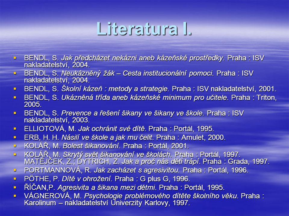Literatura I.  BENDL, S. Jak předcházet nekázni aneb kázeňské prostředky. Praha : ISV nakladatelství, 2004.  BENDL, S. Neukázněný žák – Cesta instit