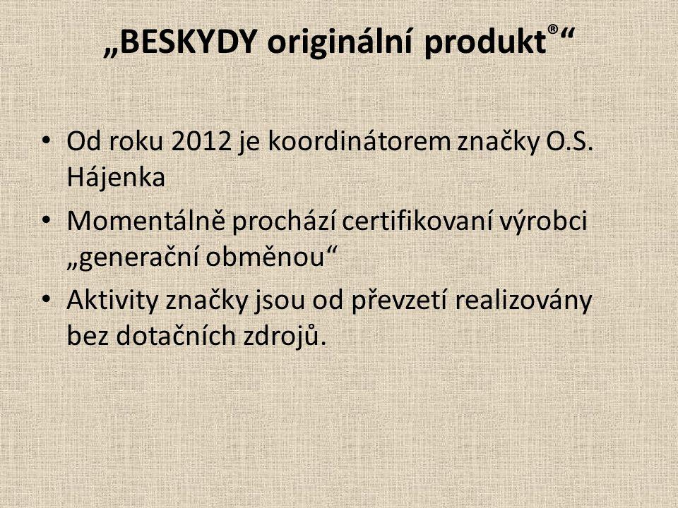 """""""BESKYDY originální produkt ® Od roku 2012 je koordinátorem značky O.S."""