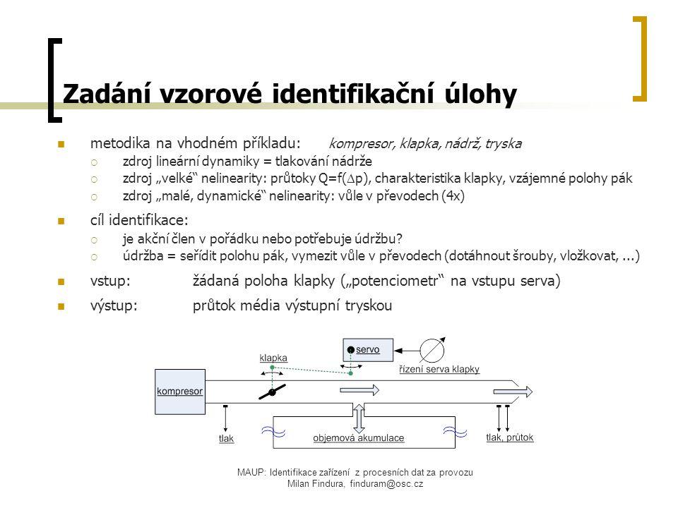 """MAUP: Identifikace zařízení z procesních dat za provozu Milan Findura, finduram@osc.cz Zadání vzorové identifikační úlohy metodika na vhodném příkladu: kompresor, klapka, nádrž, tryska  zdroj lineární dynamiky = tlakování nádrže  zdroj """"velké nelinearity: průtoky Q=f(  p), charakteristika klapky, vzájemné polohy pák  zdroj """"malé, dynamické nelinearity: vůle v převodech (4x) cíl identifikace:  je akční člen v pořádku nebo potřebuje údržbu."""