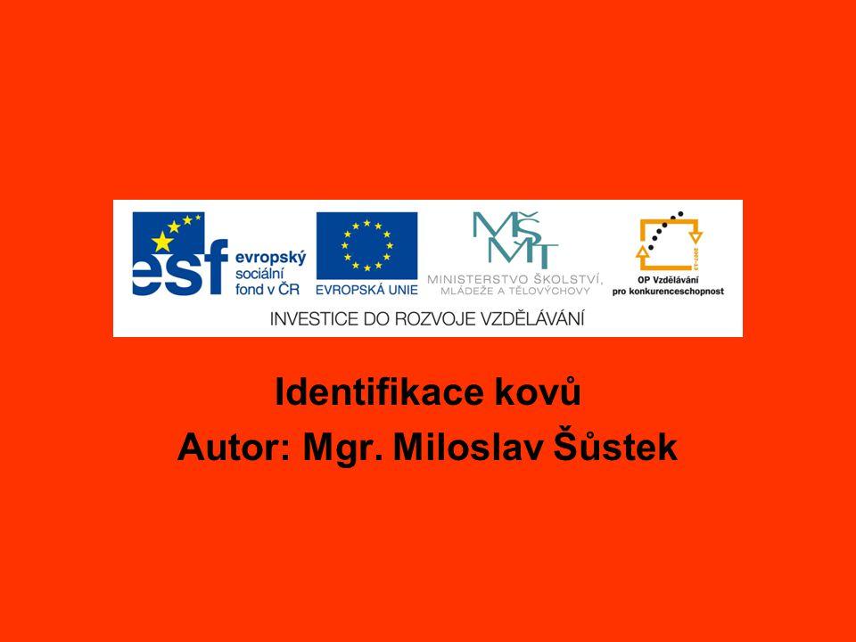Identifikace kovů Autor: Mgr. Miloslav Šůstek
