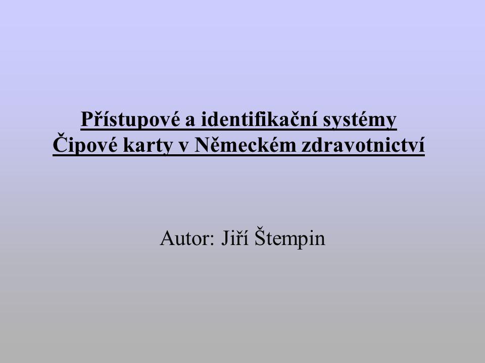 Přístupové a identifikační systémy Čipové karty v Německém zdravotnictví Autor: Jiří Štempin